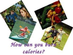 How can you burn calories?
