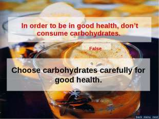 In order to be in good health, don't consume carbohydrates. False Choose carb