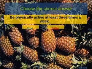 Be physically active at least three times a week. False Be physically active