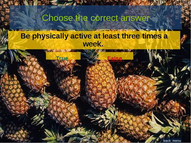 Be physically active at least three times a week. False Be physically active...