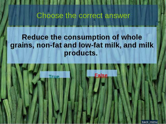 Choose the correct answer Reduce the consumption of whole grains, non-fat and...