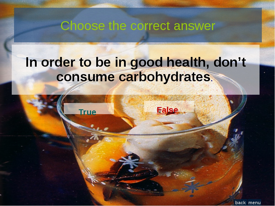 Choose the correct answer In order to be in good health, don't consume carboh...