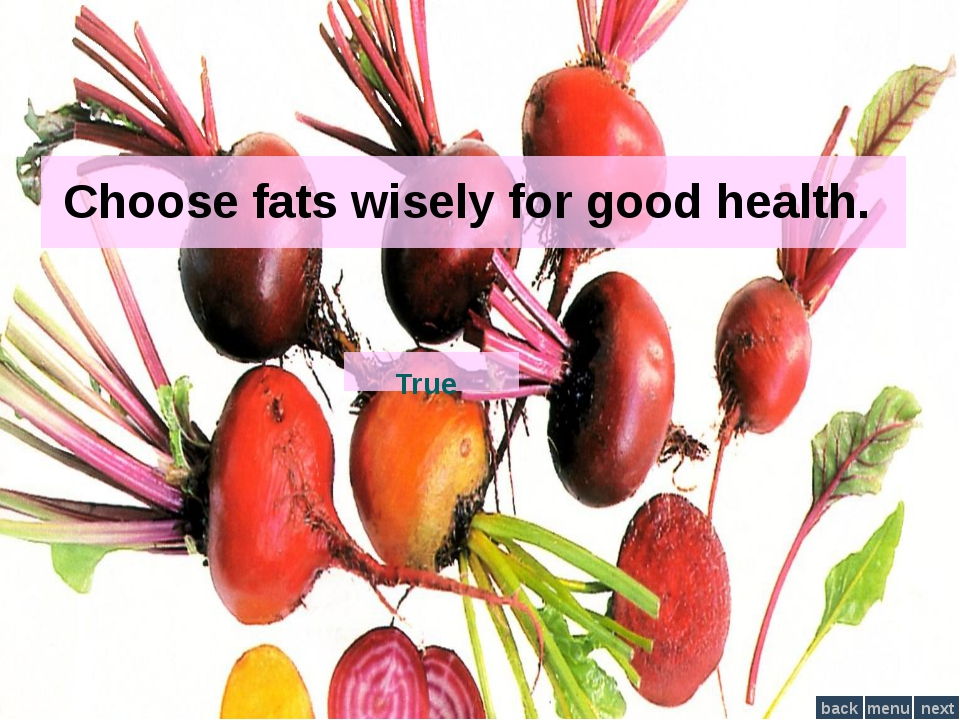 Choose fats wisely for good health. True menu next back