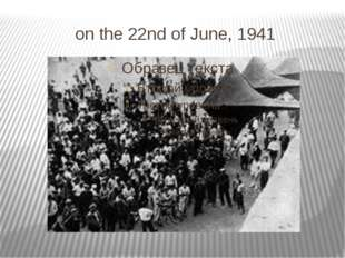 on the 22nd of June, 1941