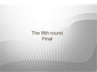 The fifth round Final