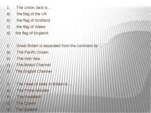 1.      The Union Jack is… a)      the flag of the UK b)      the flag of Sco