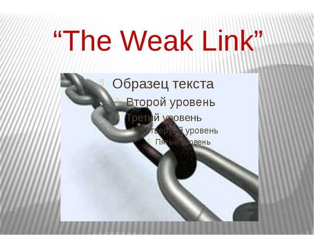 """""""The Weak Link"""""""