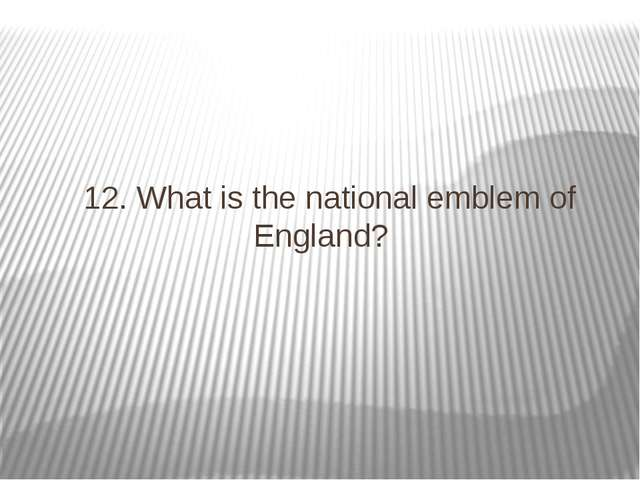 12. What is the national emblem of England?