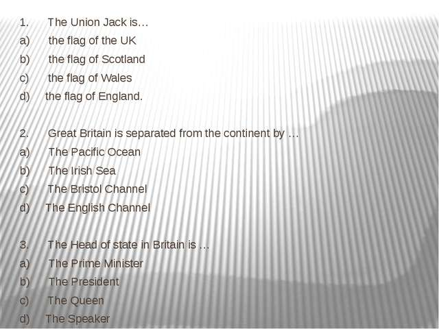 1.      The Union Jack is… a)      the flag of the UK b)      the flag of Sco...