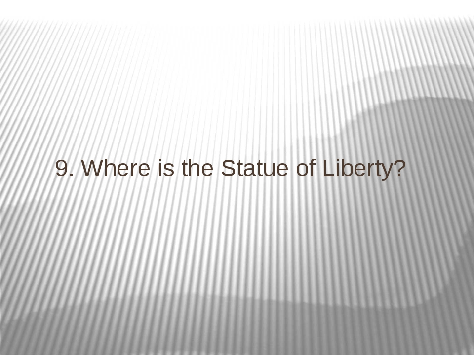 9. Where is the Statue of Liberty?