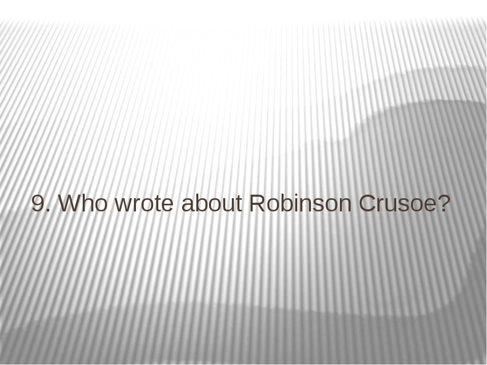 9. Who wrote about Robinson Crusoe?