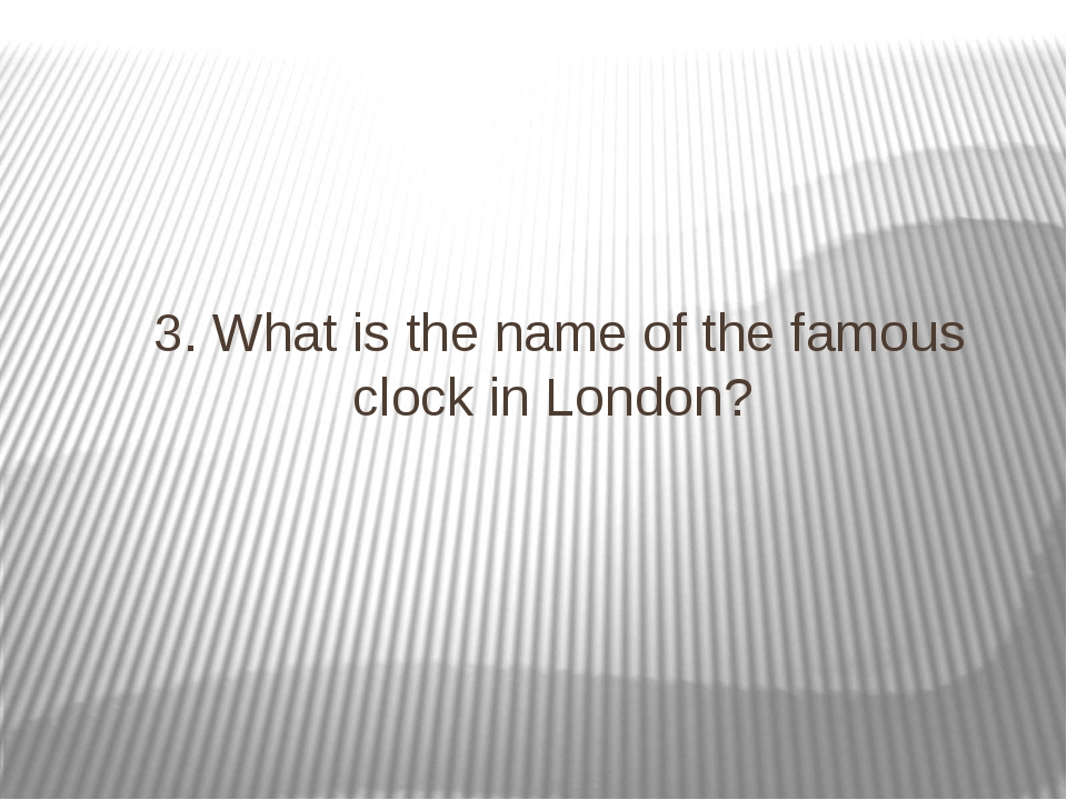 3. What is the name of the famous clock in London?