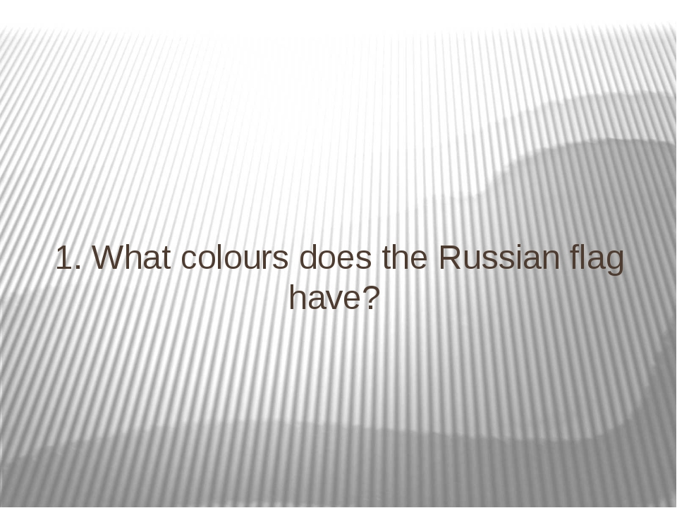 1. What colours does the Russian flag have?