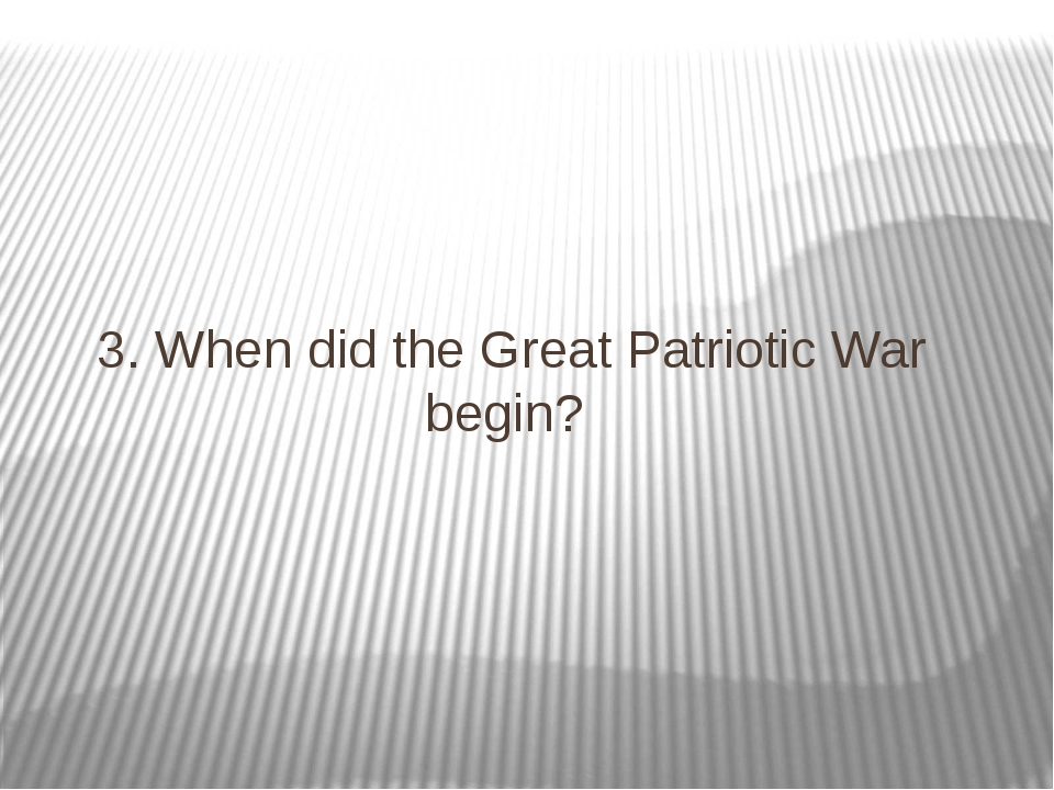 3. When did the Great Patriotic War begin?