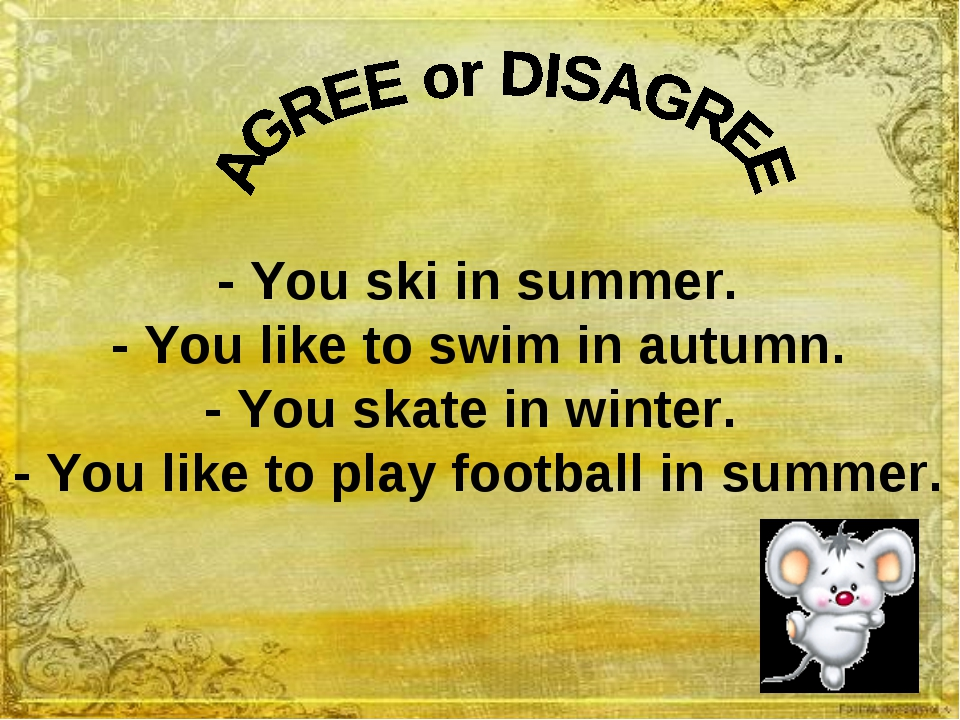 - You ski in summer. - You like to swim in autumn. - You skate in winter. - Y...