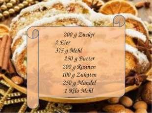 200 g Zucker 2 Eier 375 g Mehl 250 g Butter 200 g Rosinen 100 g Zukaten 250