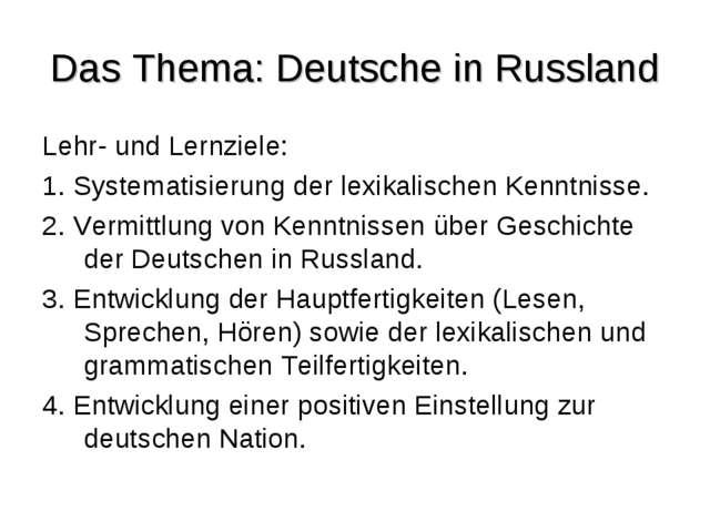 Das Thema: Deutsche in Russland Lehr- und Lernziele: 1. Systematisierung der...