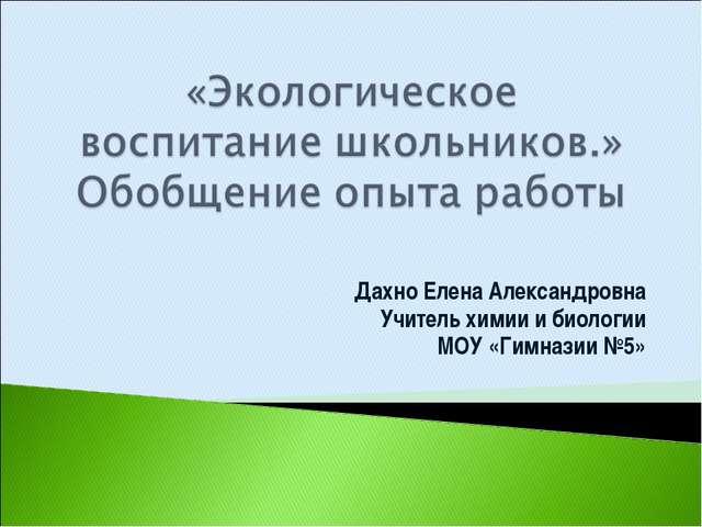 Дахно Елена Александровна Учитель химии и биологии МОУ «Гимназии №5»