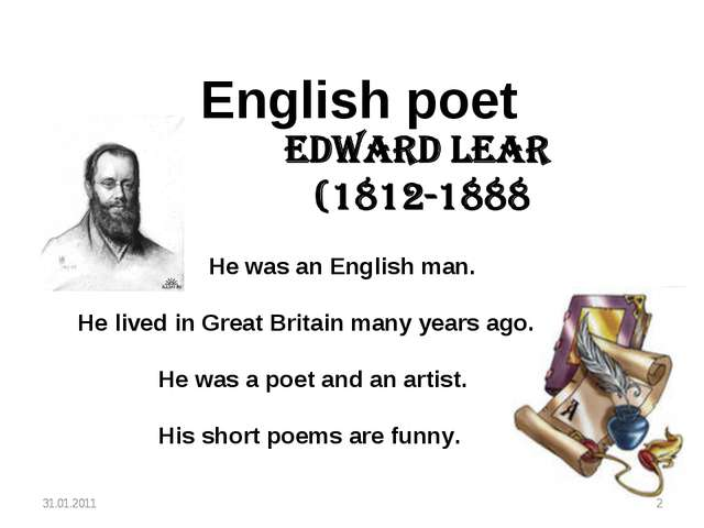 English poet He was an English man. He lived in Great Britain many years ago...