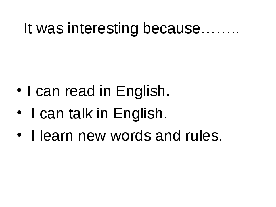 It was interesting because…….. I can read in English. I can talk in English....