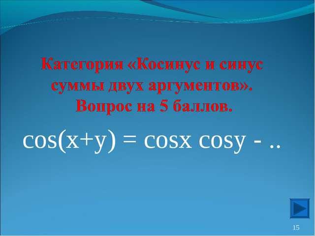 cos(x+y) = cosx cosy - .. *