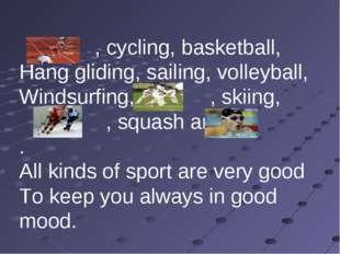 , cycling, basketball, Hang gliding, sailing, volleyball, Windsurfing, , ski