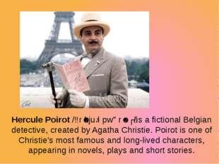 Hercule Poirot /ɜrˈkjuːl pwɑrˈoʊ/is a fictional Belgian detective, created b