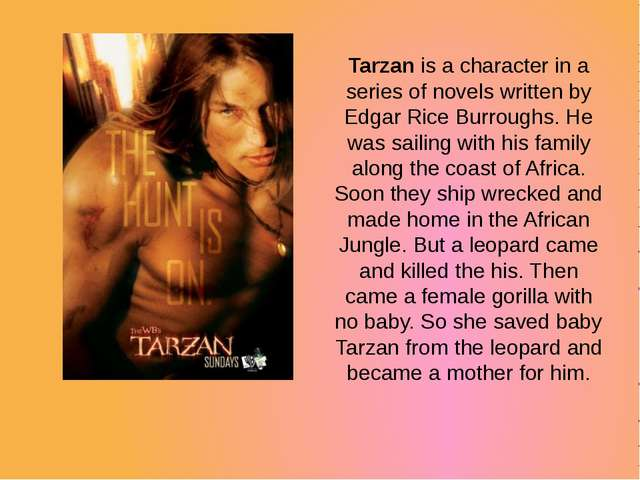 Tarzan is a character in a series of novels written by Edgar Rice Burroughs....