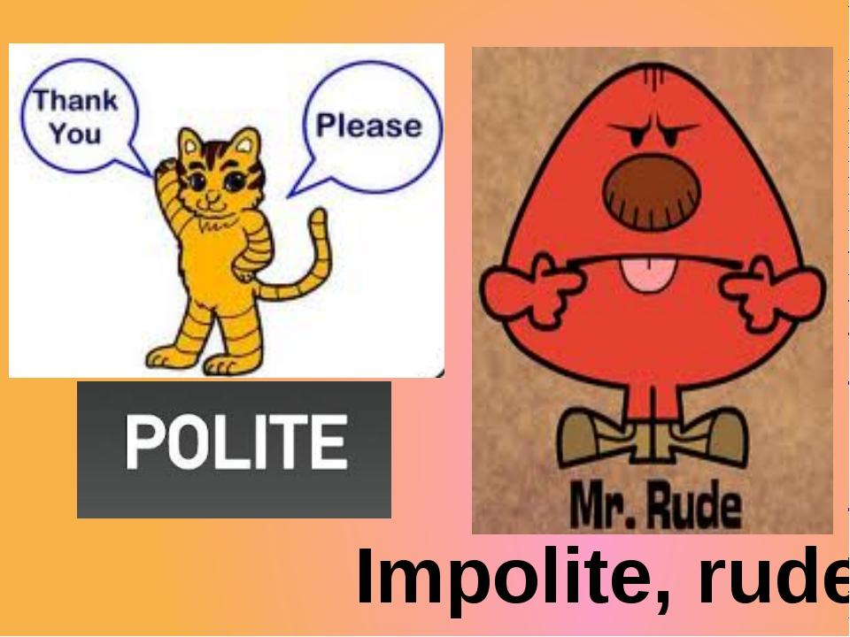 Impolite, rude