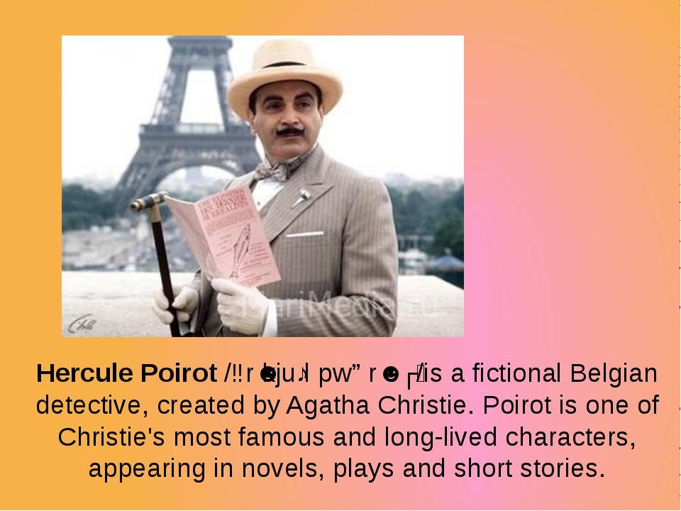 Hercule Poirot /ɜrˈkjuːl pwɑrˈoʊ/is a fictional Belgian detective, created b...
