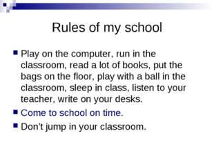 Rules of my school Play on the computer, run in the classroom, read a lot of