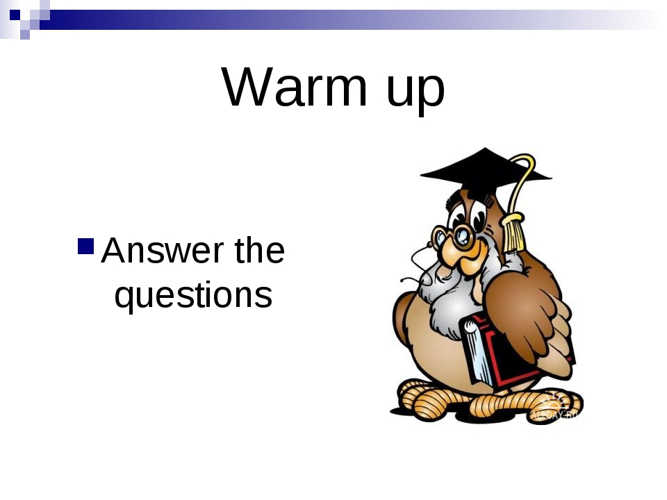 Warm up Answer the questions