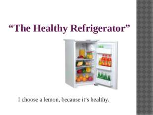 """The Healthy Refrigerator"" I choose a lemon, because it's healthy."