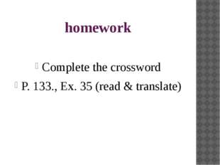 homework Complete the crossword P. 133., Ex. 35 (read & translate)