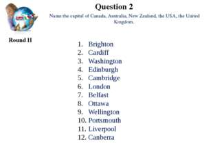 Question 2 Round II Name the capital of Canada, Australia, New Zealand, the U