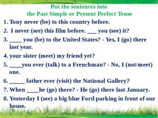 Put the sentences into the Past Simple or Present Perfect Tense Tony never (b