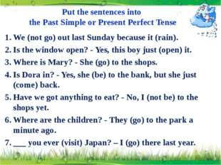 Put the sentences into the Past Simple or Present Perfect Tense We (not go) o