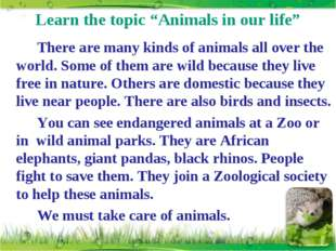 "Learn the topic ""Animals in our life"" 		There are many kinds of animals all o"