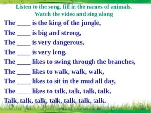 Listen to the song, fill in the names of animals. Watch the video and sing al