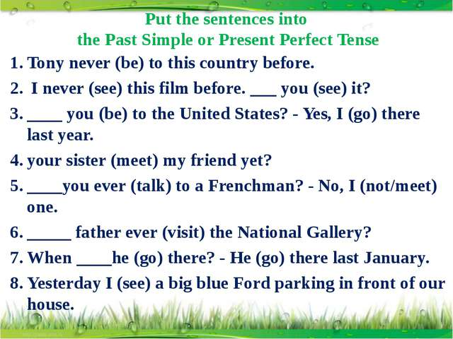 Put the sentences into the Past Simple or Present Perfect Tense Tony never (b...