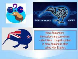 New Zealanders themselves are sometimes called Kiwis. English spoken in New Z