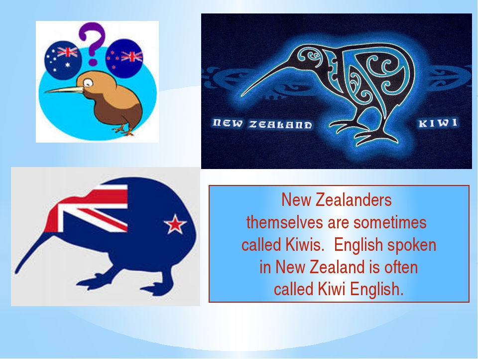 New Zealanders themselves are sometimes called Kiwis. English spoken in New Z...
