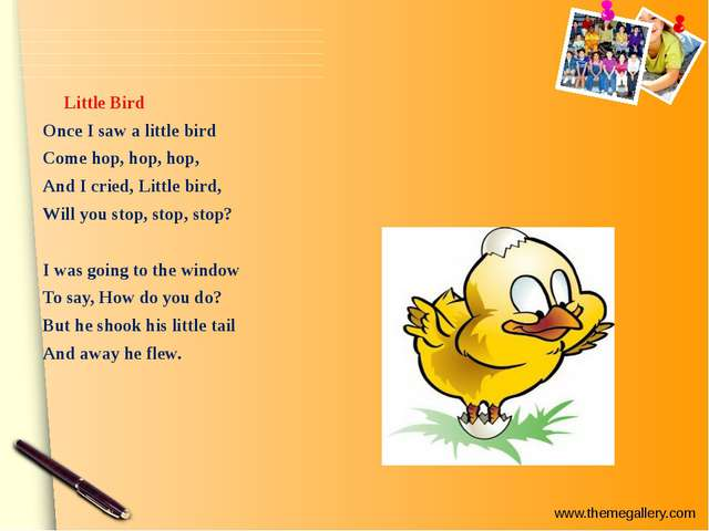 Little Bird Once I saw a little bird Come hop, hop, hop, And I cried, Little...