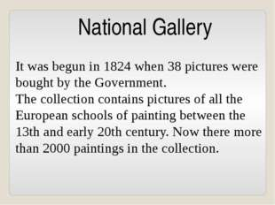 National Gallery It was begun in 1824 when 38 pictures were bought by the Gov