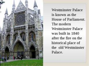 Westminster Palace is known as the House of Parliament. The modern Westminste