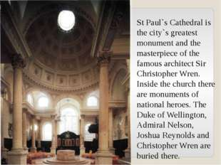 St Paul`s Cathedral is the city`s greatest monument and the masterpiece of th