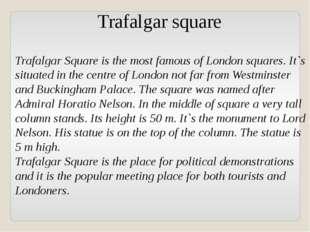 Trafalgar square Trafalgar Square is the most famous of London squares. It`s