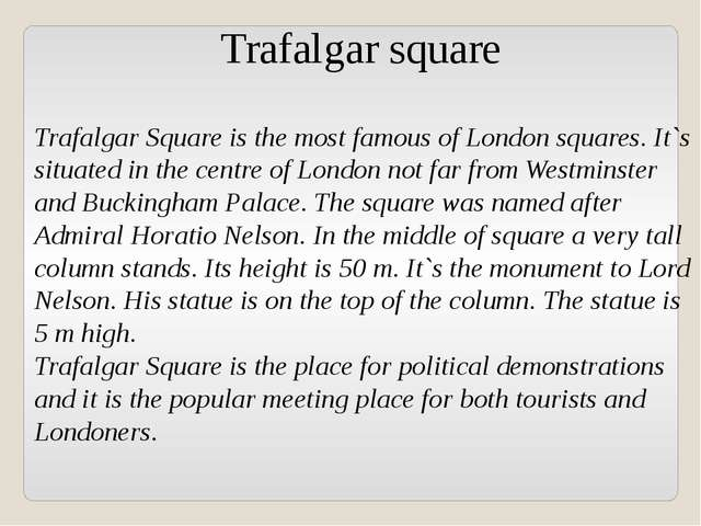 Trafalgar square Trafalgar Square is the most famous of London squares. It`s...
