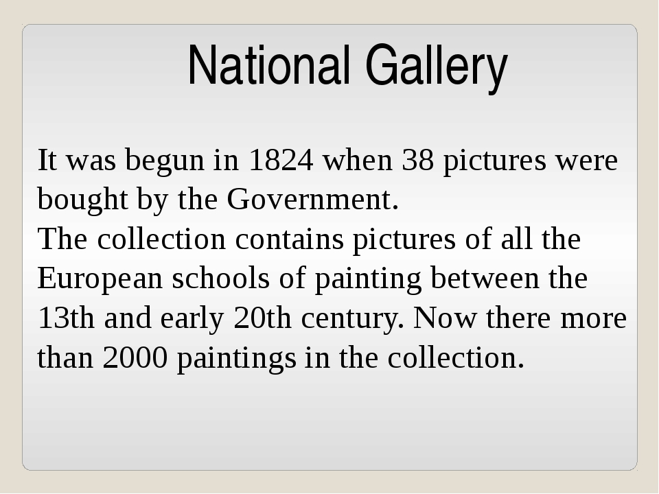 National Gallery It was begun in 1824 when 38 pictures were bought by the Gov...