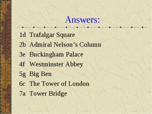 Answers: 1d 	Trafalgar Square 2b	Admiral Nelson's Column 3e	Buckingham Palace